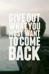 Saada välja seda, mida tahad ise saada.
